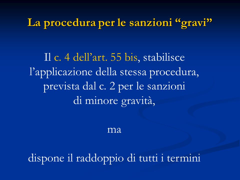 """La procedura per le sanzioni """"gravi"""" Il c. 4 dell'art. 55 bis, stabilisce l'applicazione della stessa procedura, prevista dal c. 2 per le sanzioni di"""