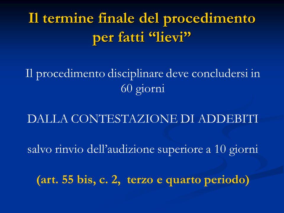 Il termine finale del procedimento per fatti lievi Il procedimento disciplinare deve concludersi in 60 giorni DALLA CONTESTAZIONE DI ADDEBITI salvo rinvio dell'audizione superiore a 10 giorni (art.