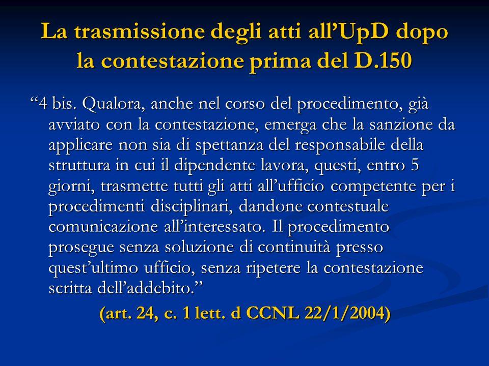 """La trasmissione degli atti all'UpD dopo la contestazione prima del D.150 """"4 bis. Qualora, anche nel corso del procedimento, già avviato con la contest"""