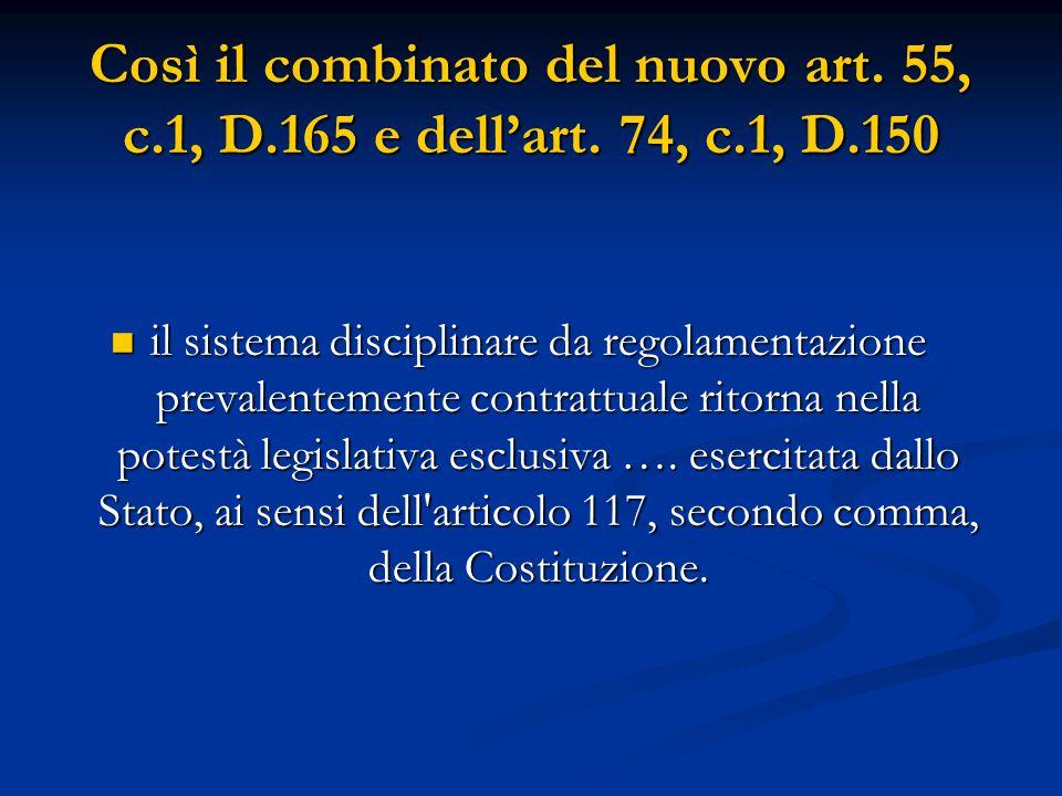 Così il combinato del nuovo art. 55, c.1, D.165 e dell'art. 74, c.1, D.150 il sistema disciplinare da regolamentazione prevalentemente contrattuale ri