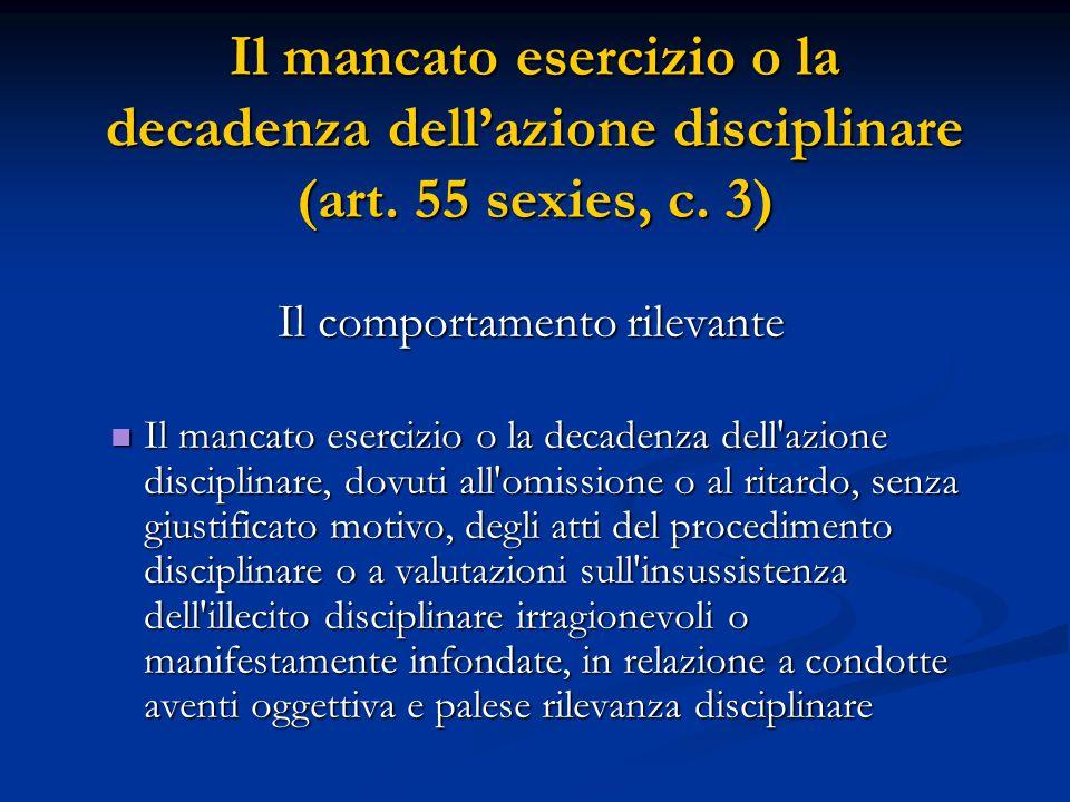 Il mancato esercizio o la decadenza dell'azione disciplinare (art. 55 sexies, c. 3) Il comportamento rilevante Il mancato esercizio o la decadenza del