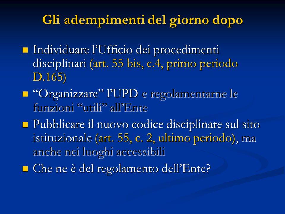 Gli adempimenti del giorno dopo Individuare l'Ufficio dei procedimenti disciplinari (art. 55 bis, c.4, primo periodo D.165) Individuare l'Ufficio dei