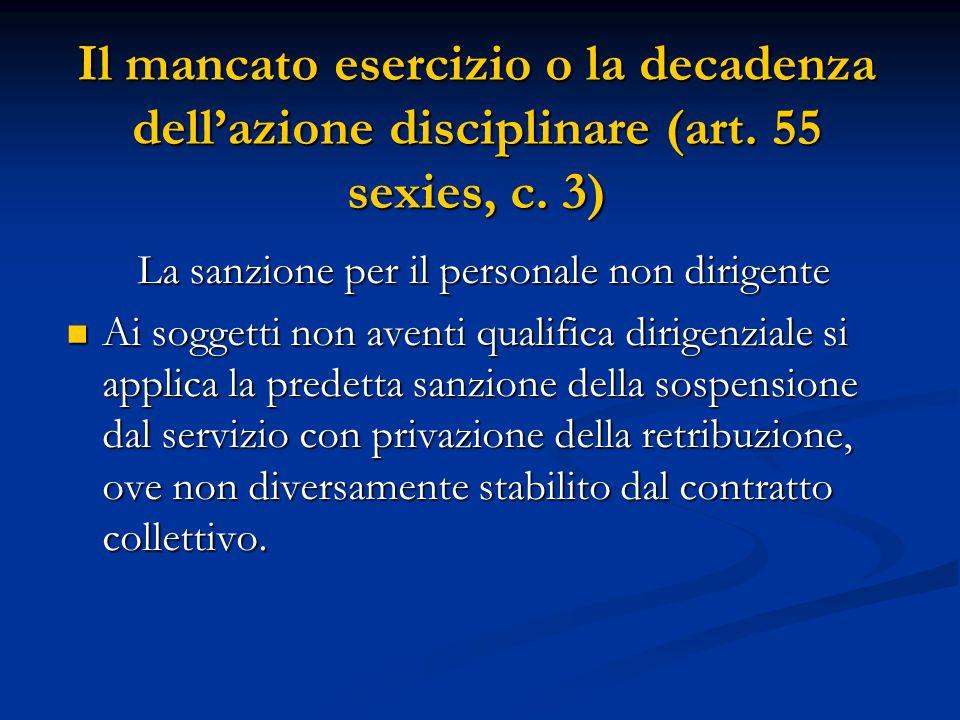 Il mancato esercizio o la decadenza dell'azione disciplinare (art. 55 sexies, c. 3) La sanzione per il personale non dirigente Ai soggetti non aventi