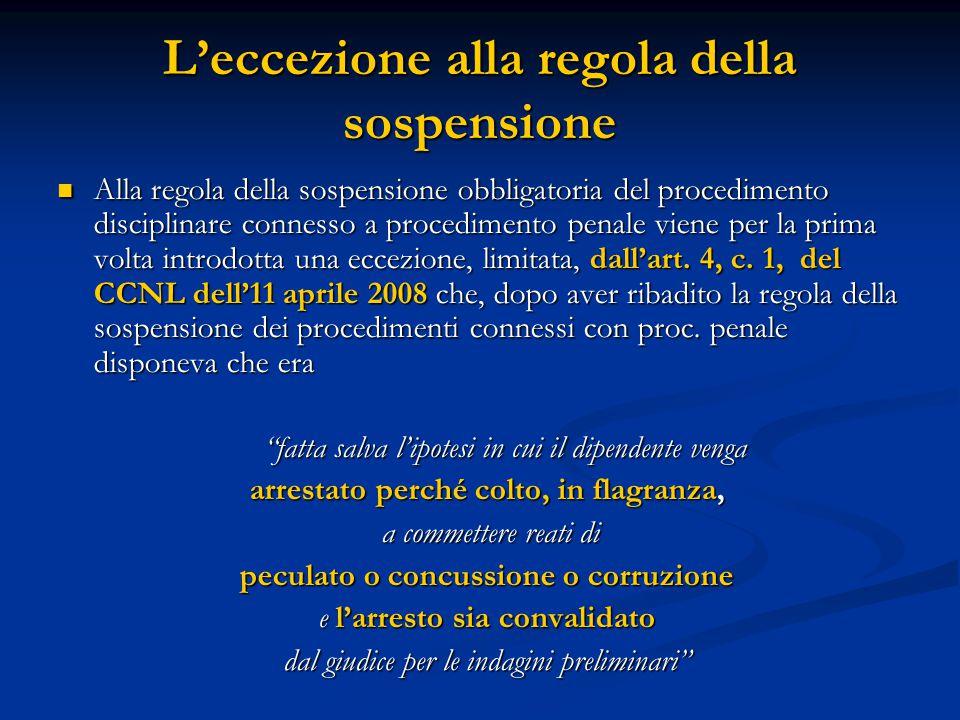 L'eccezione alla regola della sospensione Alla regola della sospensione obbligatoria del procedimento disciplinare connesso a procedimento penale viene per la prima volta introdotta una eccezione, limitata, dall'art.