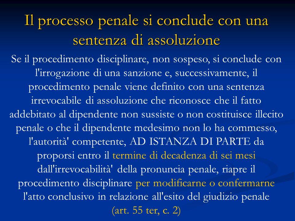 Il processo penale si conclude con una sentenza di assoluzione Se il procedimento disciplinare, non sospeso, si conclude con l'irrogazione di una sanz