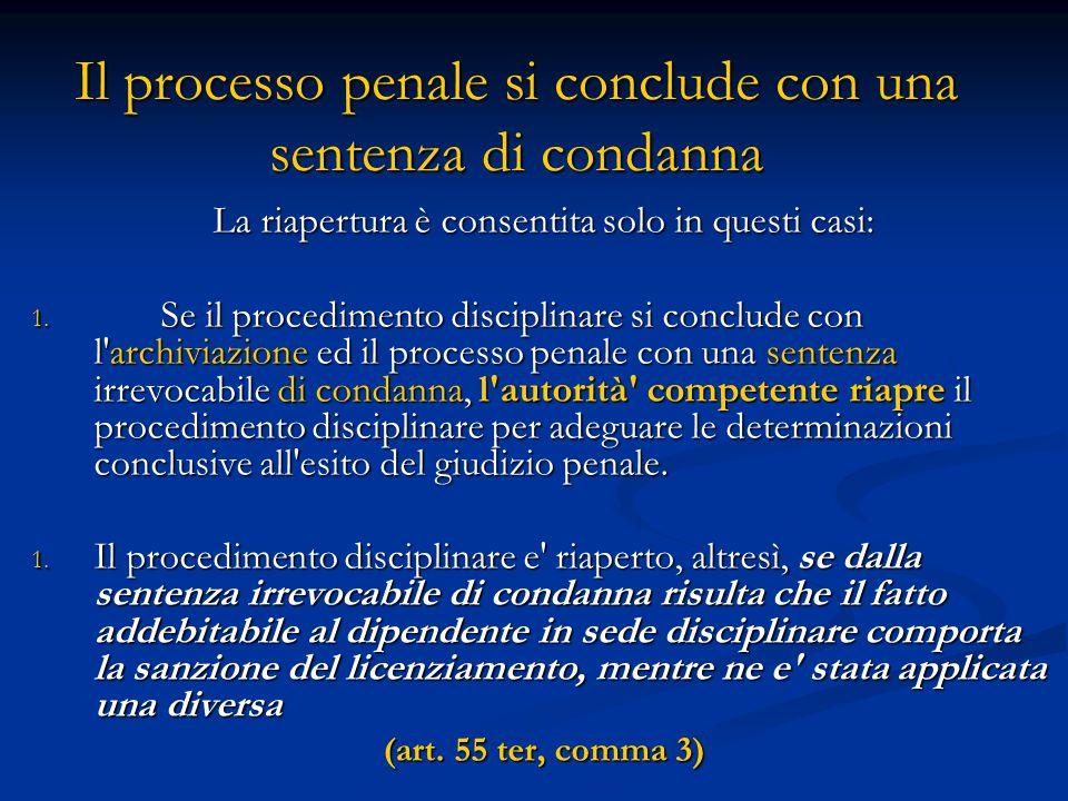 La riapertura è consentita solo in questi casi: 1. Se il procedimento disciplinare si conclude con l'archiviazione ed il processo penale con una sente