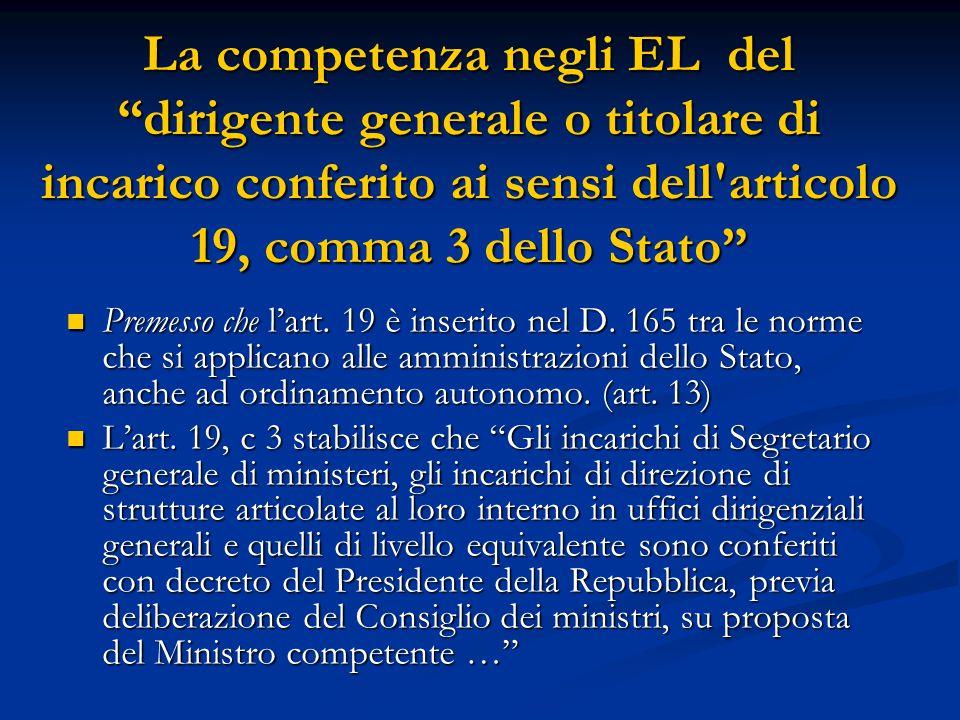 Premesso che l'art. 19 è inserito nel D. 165 tra le norme che si applicano alle amministrazioni dello Stato, anche ad ordinamento autonomo. (art. 13)