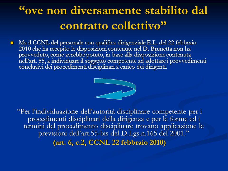 """""""ove non diversamente stabilito dal contratto collettivo"""" Ma il CCNL del personale con qualifica dirigenziale E.L. del 22 febbraio 2010 che ha recepit"""