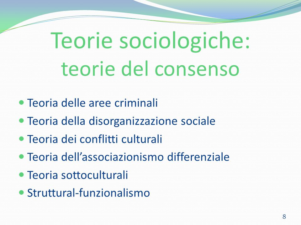Teorie sociologiche: teorie del consenso Teoria delle aree criminali Teoria della disorganizzazione sociale Teoria dei conflitti culturali Teoria dell