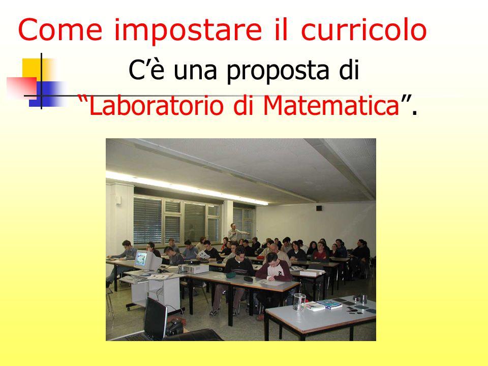Come impostare il curricolo C'è una proposta di Laboratorio di Matematica .