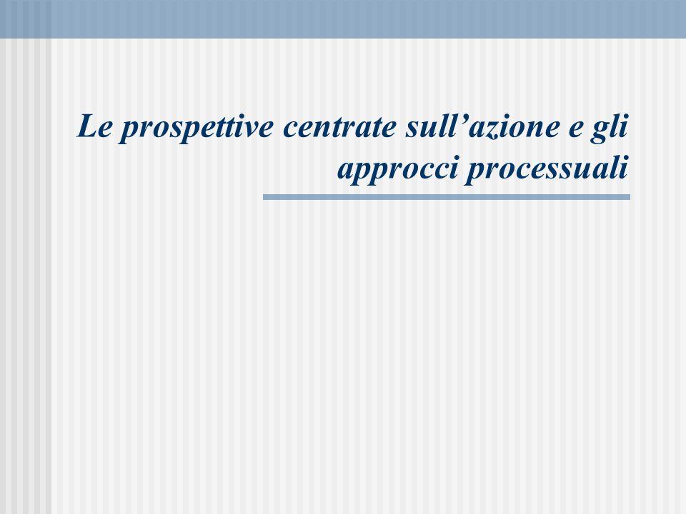 Le prospettive centrate sull'azione e gli approcci processuali