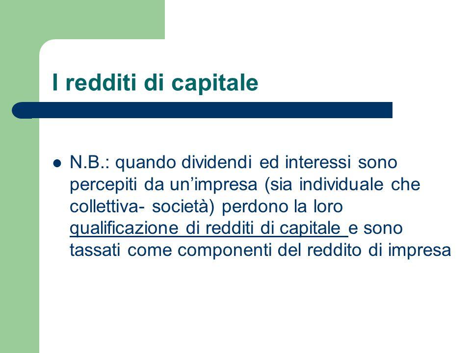 I redditi di capitale N.B.: quando dividendi ed interessi sono percepiti da un'impresa (sia individuale che collettiva- società) perdono la loro quali