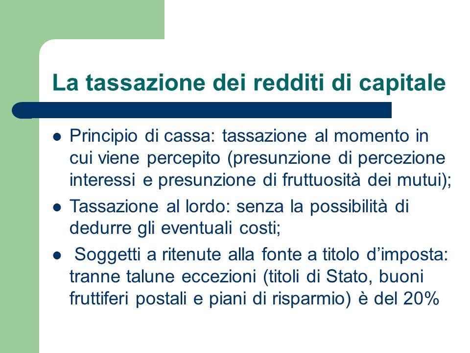 La tassazione dei redditi di capitale Principio di cassa: tassazione al momento in cui viene percepito (presunzione di percezione interessi e presunzi