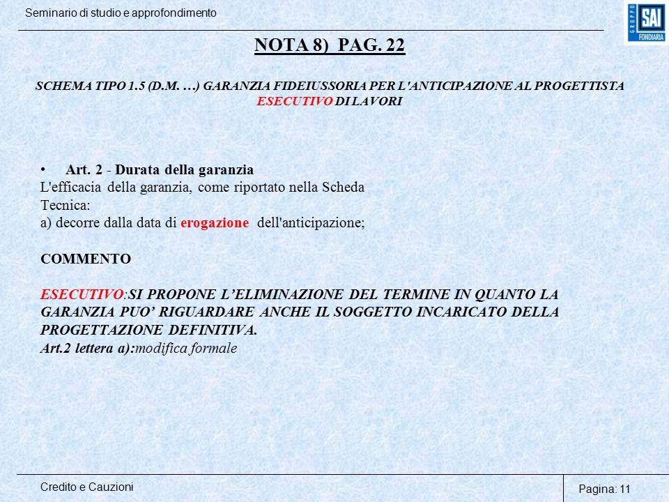 Pagina: 11 Credito e Cauzioni Seminario di studio e approfondimento NOTA 8) PAG. 22 SCHEMA TIPO 1.5 (D.M. …) GARANZIA FIDEIUSSORIA PER L'ANTICIPAZIONE