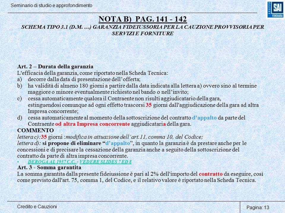 Pagina: 13 Credito e Cauzioni Seminario di studio e approfondimento NOTA B) PAG. 141 - 142 SCHEMA TIPO 3.1 (D.M. …) GARANZIA FIDEIUSSORIA PER LA CAUZI