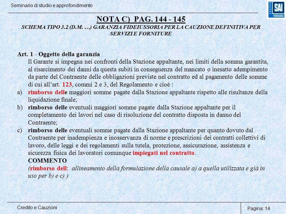 Pagina: 14 Credito e Cauzioni Seminario di studio e approfondimento NOTA C) PAG. 144 - 145 SCHEMA TIPO 3.2 (D.M. …) GARANZIA FIDEIUSSORIA PER LA CAUZI