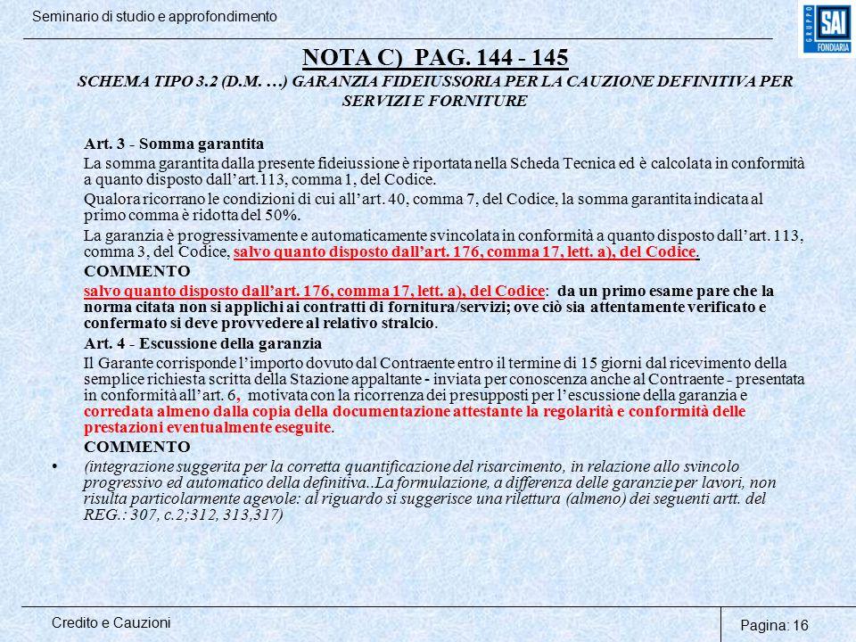 Pagina: 16 Credito e Cauzioni Seminario di studio e approfondimento NOTA C) PAG. 144 - 145 SCHEMA TIPO 3.2 (D.M. …) GARANZIA FIDEIUSSORIA PER LA CAUZI