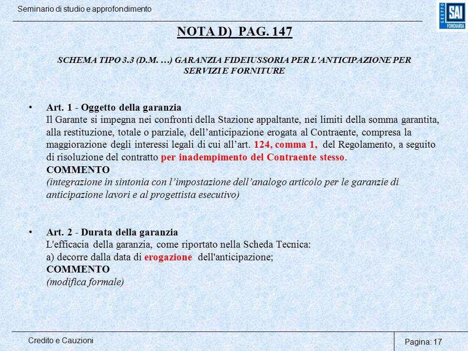 Pagina: 17 Credito e Cauzioni Seminario di studio e approfondimento NOTA D) PAG. 147 SCHEMA TIPO 3.3 (D.M. …) GARANZIA FIDEIUSSORIA PER L'ANTICIPAZION