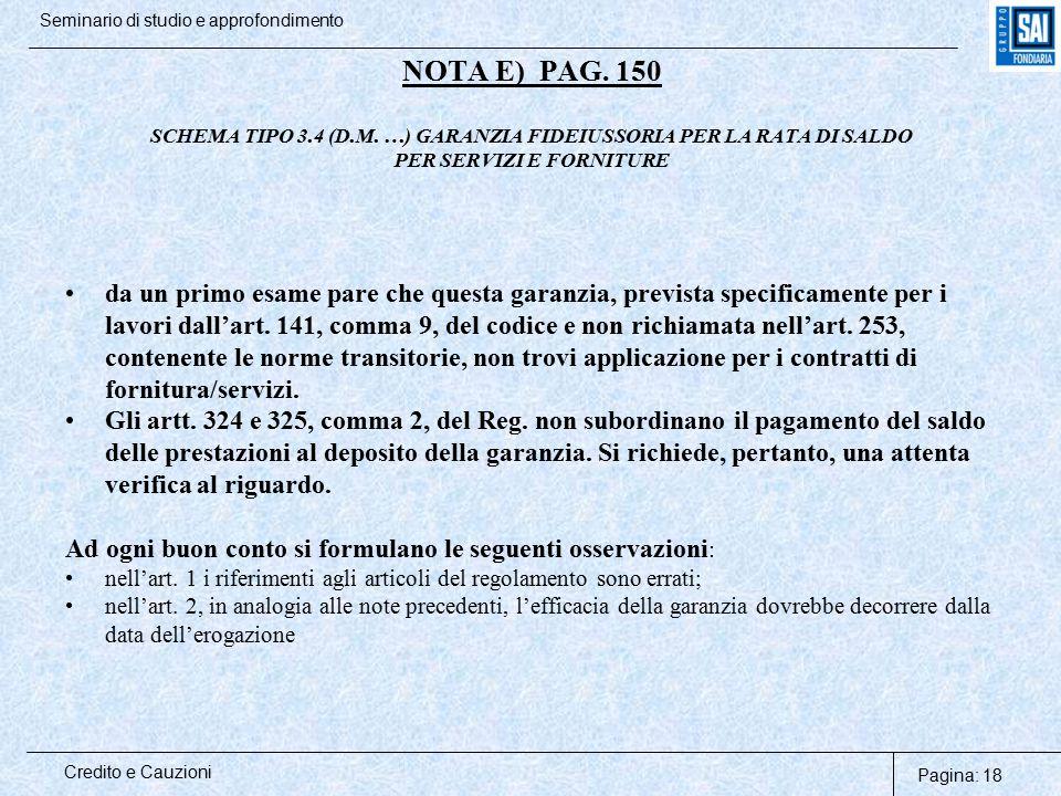 Pagina: 18 Credito e Cauzioni Seminario di studio e approfondimento NOTA E) PAG. 150 SCHEMA TIPO 3.4 (D.M. …) GARANZIA FIDEIUSSORIA PER LA RATA DI SAL