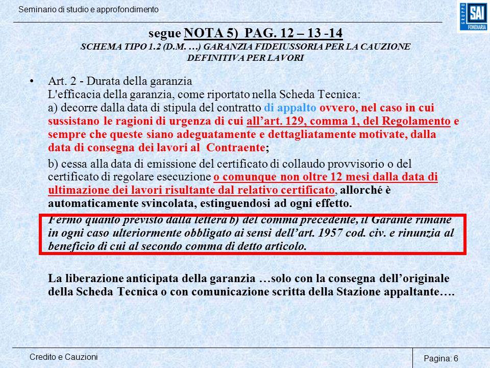 Pagina: 6 Credito e Cauzioni Seminario di studio e approfondimento segue NOTA 5) PAG. 12 – 13 -14 SCHEMA TIPO 1.2 (D.M. …) GARANZIA FIDEIUSSORIA PER L