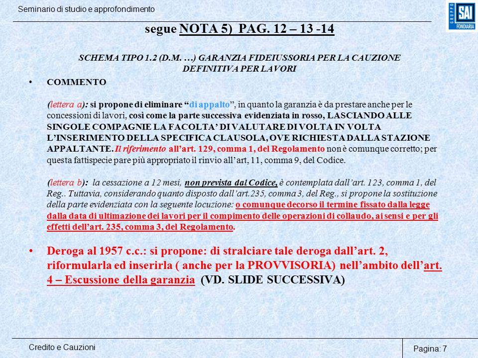 Pagina: 7 Credito e Cauzioni Seminario di studio e approfondimento segue NOTA 5) PAG. 12 – 13 -14 SCHEMA TIPO 1.2 (D.M. …) GARANZIA FIDEIUSSORIA PER L