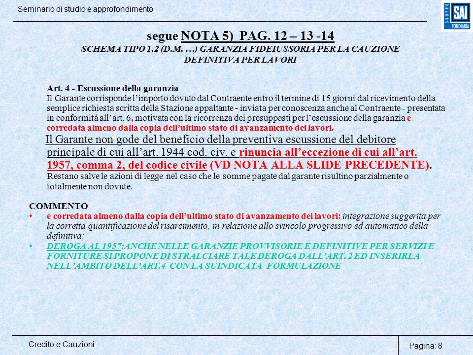 Pagina: 8 Credito e Cauzioni Seminario di studio e approfondimento segue NOTA 5) PAG. 12 – 13 -14 SCHEMA TIPO 1.2 (D.M. …) GARANZIA FIDEIUSSORIA PER L
