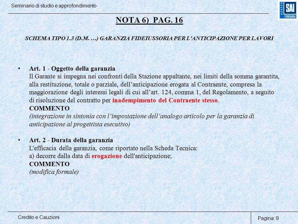 Pagina: 9 Credito e Cauzioni Seminario di studio e approfondimento NOTA 6) PAG. 16 SCHEMA TIPO 1.3 (D.M. …) GARANZIA FIDEIUSSORIA PER L'ANTICIPAZIONE