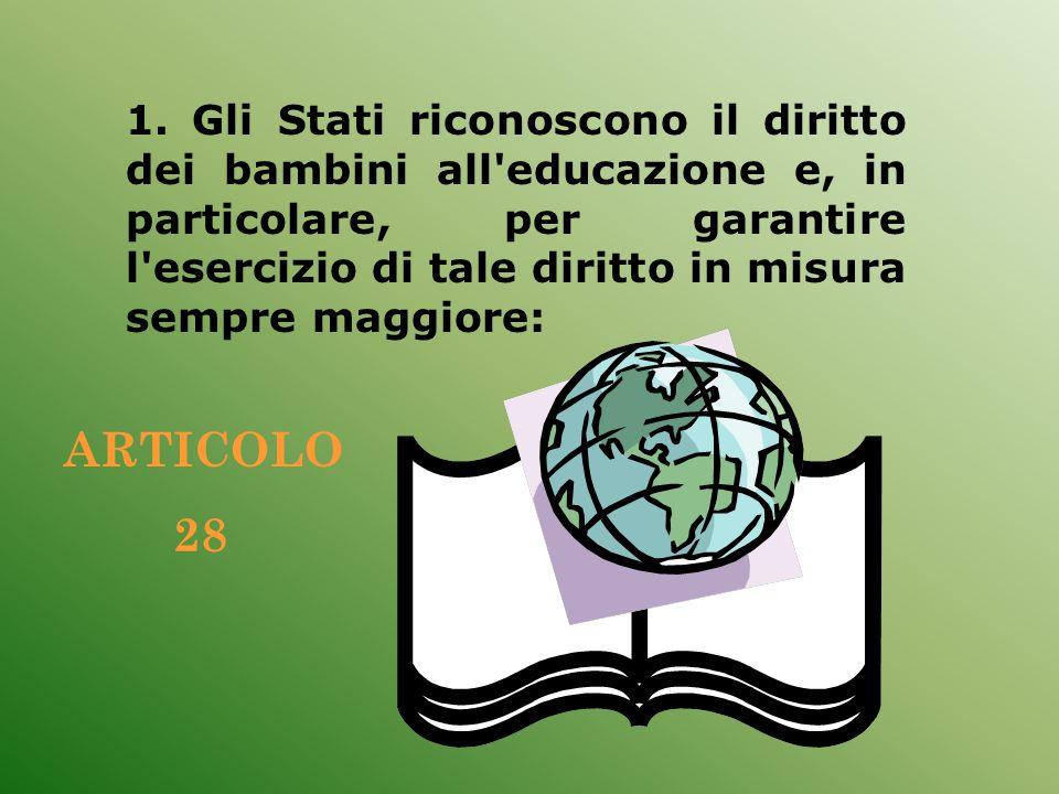 1. Gli Stati riconoscono il diritto dei bambini all'educazione e, in particolare, per garantire l'esercizio di tale diritto in misura sempre maggiore: