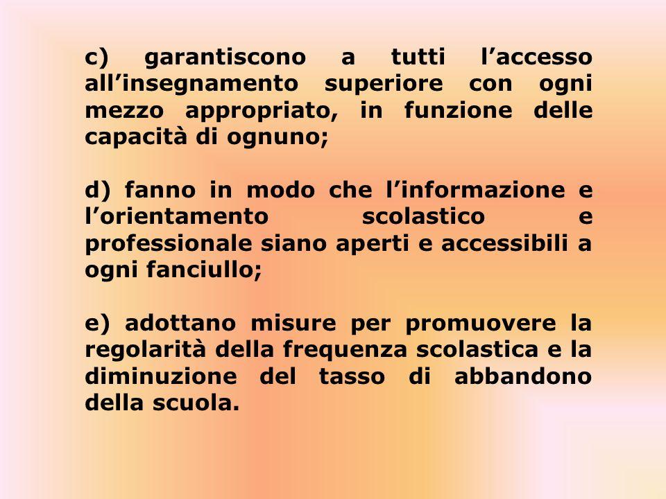c) garantiscono a tutti l'accesso all'insegnamento superiore con ogni mezzo appropriato, in funzione delle capacità di ognuno; d) fanno in modo che l'