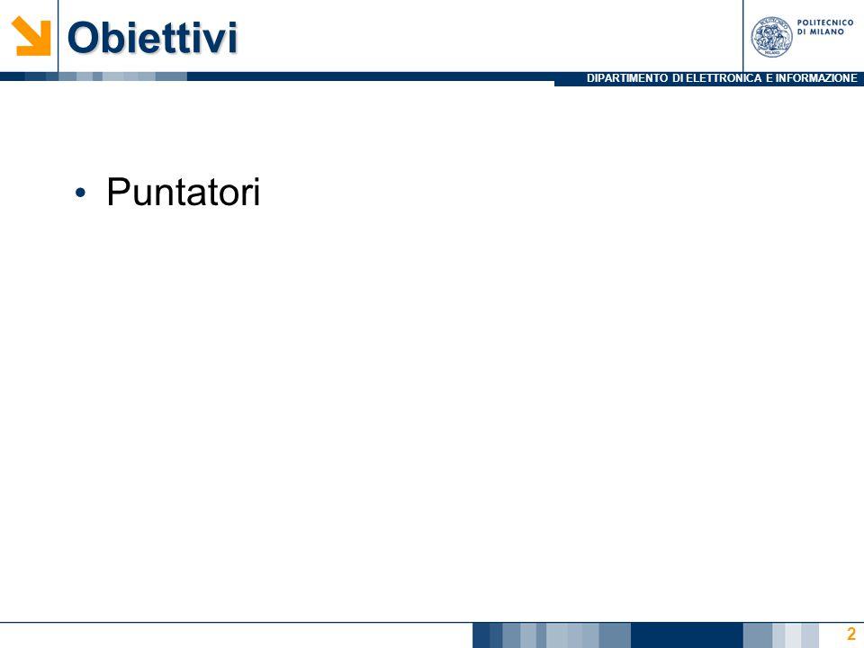 DIPARTIMENTO DI ELETTRONICA E INFORMAZIONEObiettivi Puntatori 2