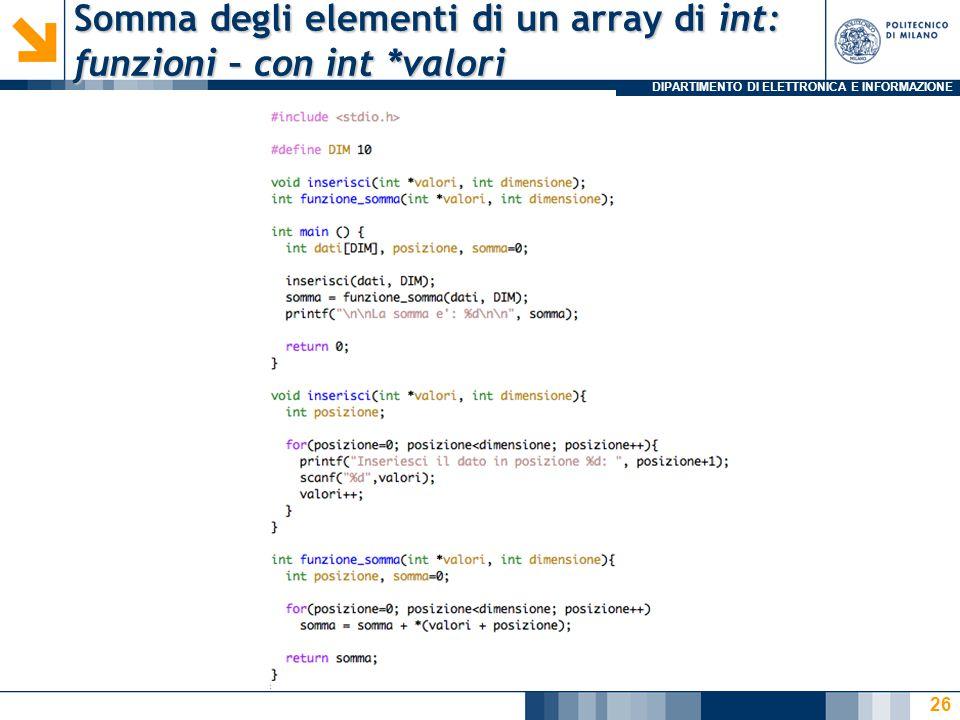 DIPARTIMENTO DI ELETTRONICA E INFORMAZIONE Somma degli elementi di un array di int: funzioni – con int *valori 26
