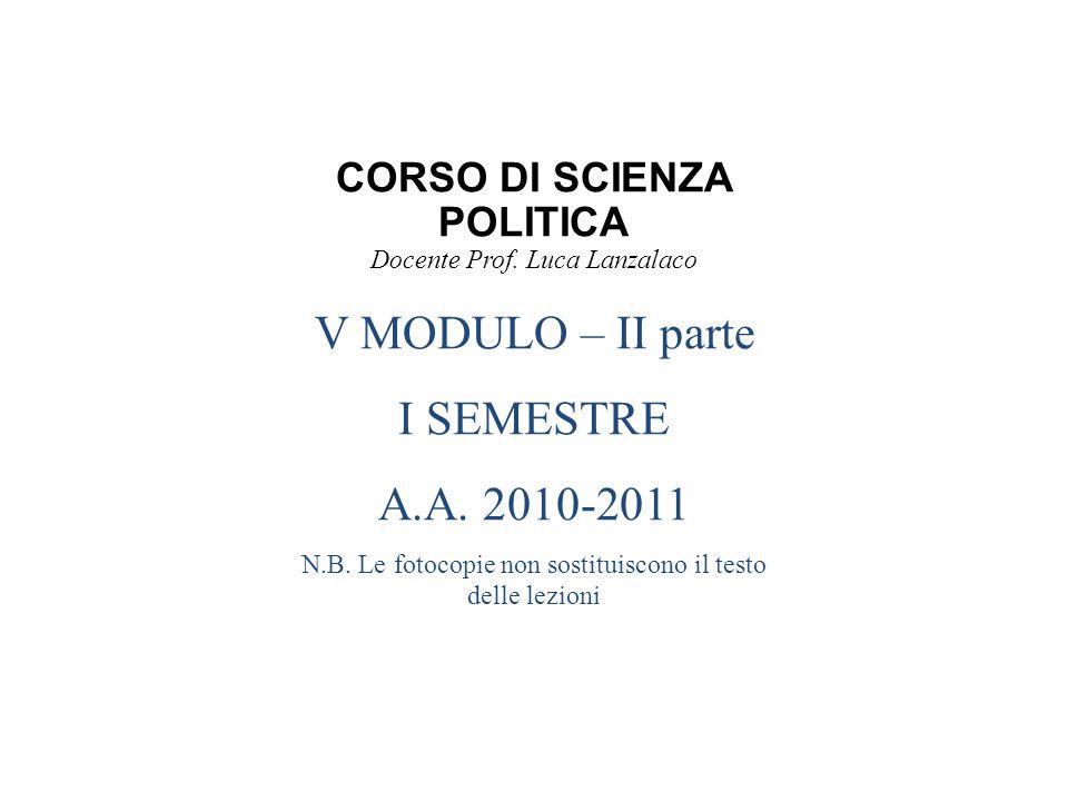 CORSO DI SCIENZA POLITICA Docente Prof. Luca Lanzalaco V MODULO – II parte I SEMESTRE A.A.