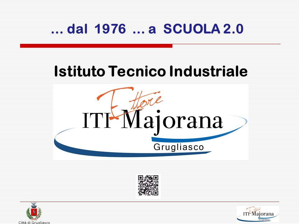 Città di Grugliasco … dal 1976 … a SCUOLA 2.0 Istituto Tecnico Industriale