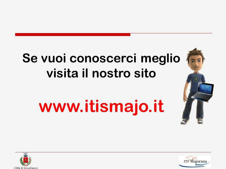 Se vuoi conoscerci meglio visita il nostro sito www.itismajo.it