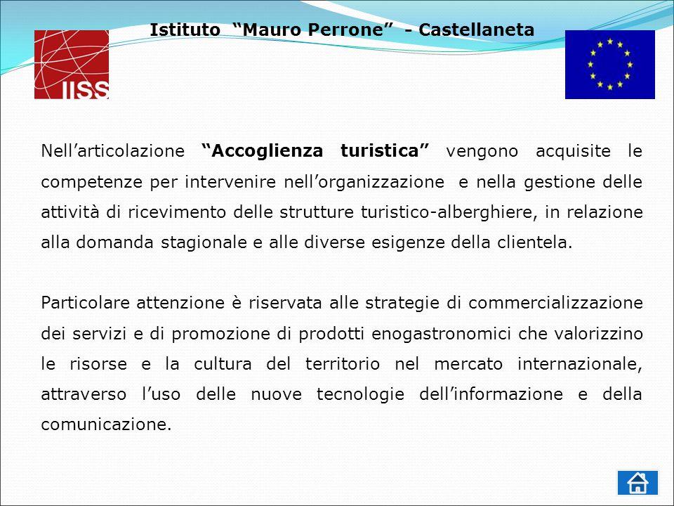 Istituto Mauro Perrone - Castellaneta Nell'articolazione Accoglienza turistica vengono acquisite le competenze per intervenire nell'organizzazione e nella gestione delle attività di ricevimento delle strutture turistico-alberghiere, in relazione alla domanda stagionale e alle diverse esigenze della clientela.