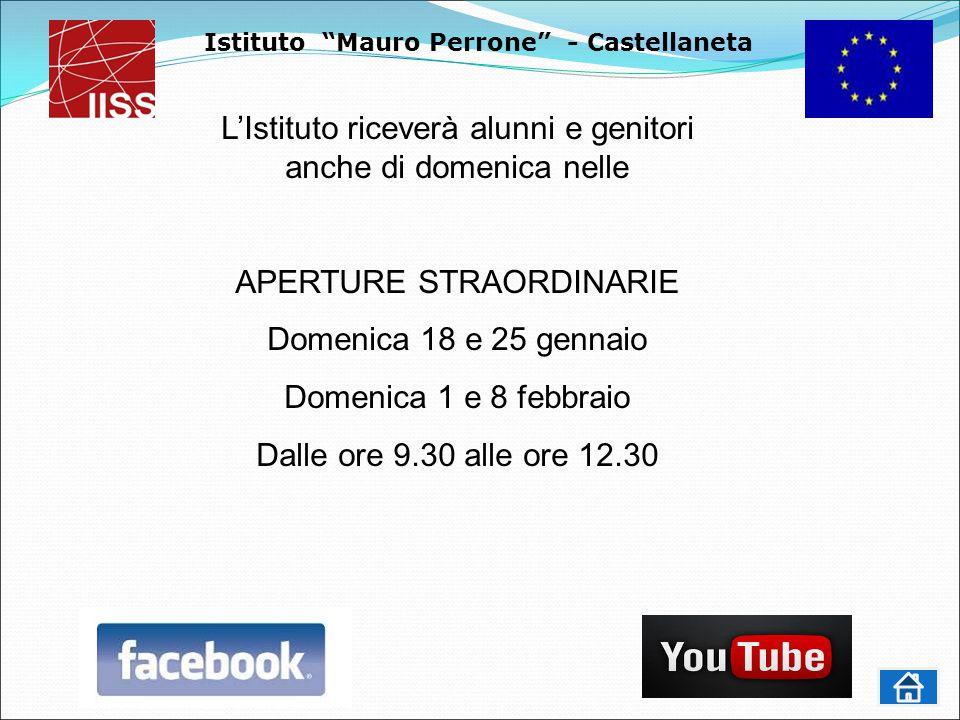 Istituto Mauro Perrone - Castellaneta L'Istituto riceverà alunni e genitori anche di domenica nelle APERTURE STRAORDINARIE Domenica 18 e 25 gennaio Domenica 1 e 8 febbraio Dalle ore 9.30 alle ore 12.30