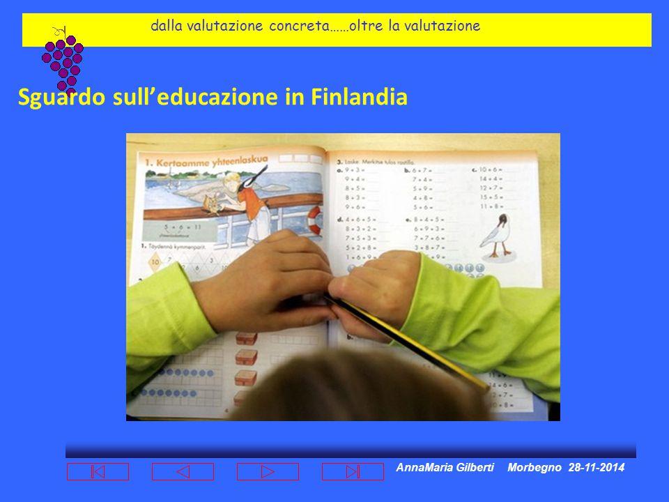 AnnaMaria Gilberti Morbegno 28-11-2014 dalla valutazione concreta……oltre la valutazione Sguardo sull'educazione in Finlandia