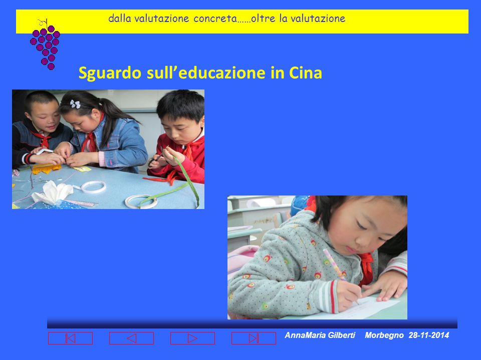 AnnaMaria Gilberti Morbegno 28-11-2014 dalla valutazione concreta……oltre la valutazione Sguardo sull'educazione in Cina