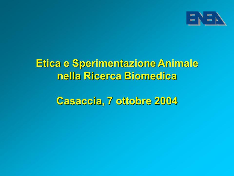Etica e Sperimentazione Animale nella Ricerca Biomedica Casaccia, 7 ottobre 2004
