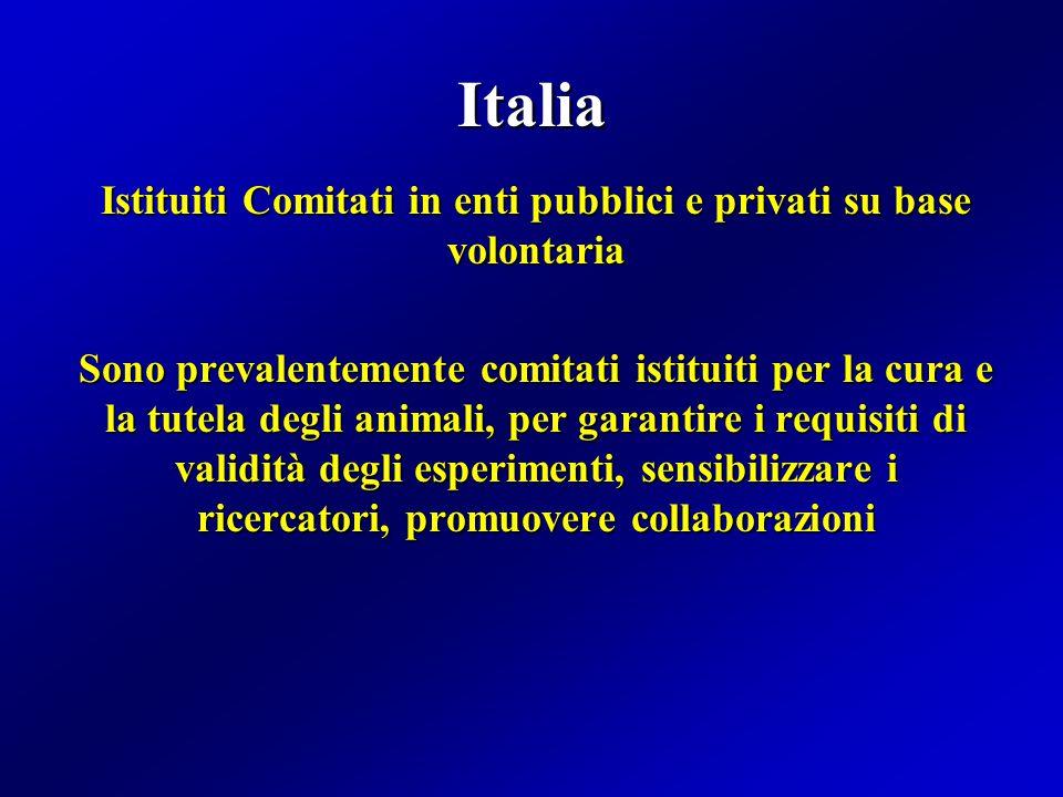 Italia Istituiti Comitati in enti pubblici e privati su base volontaria Sono prevalentemente comitati istituiti per la cura e la tutela degli animali, per garantire i requisiti di validità degli esperimenti, sensibilizzare i ricercatori, promuovere collaborazioni