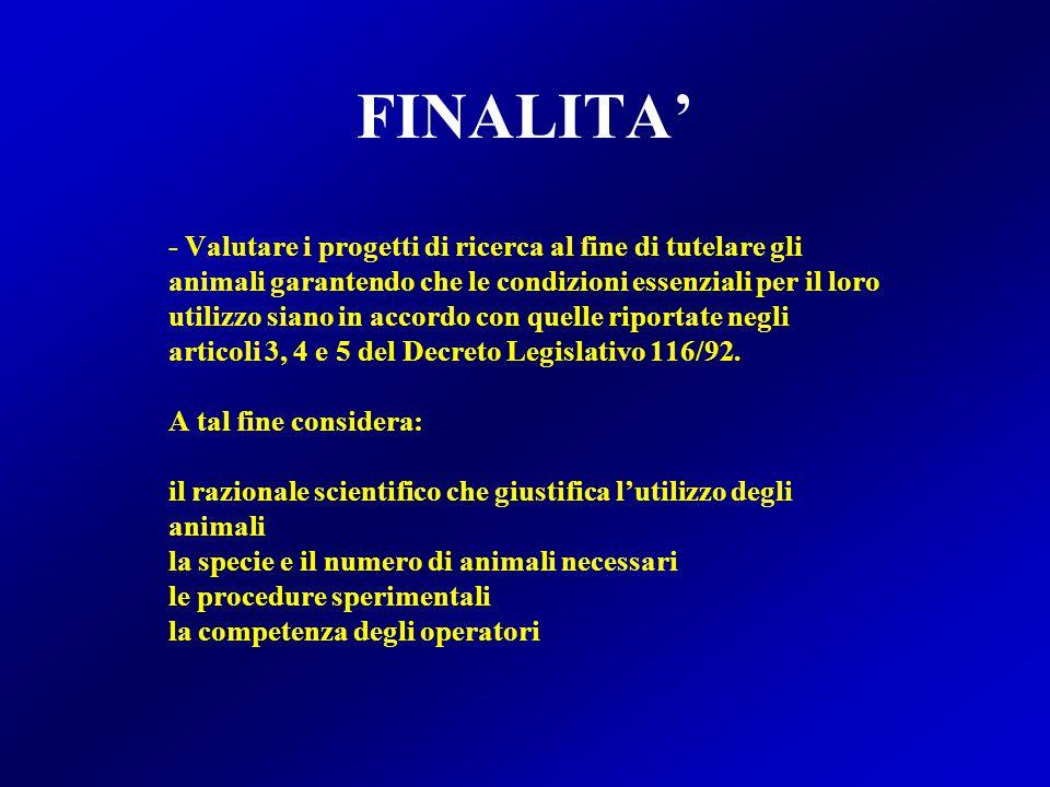 FINALITA' - Valutare i progetti di ricerca al fine di tutelare gli animali garantendo che le condizioni essenziali per il loro utilizzo siano in accordo con quelle riportate negli articoli 3, 4 e 5 del Decreto Legislativo 116/92.