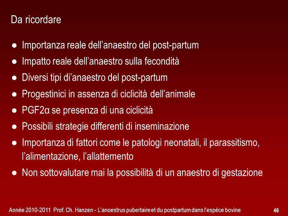 Année 2010-2011 Prof. Ch. Hanzen - L'anoestrus pubertaire et du postpartum dans l'espèce bovine 46 Da ricordare ● Importanza reale dell'anaestro del p