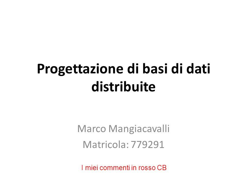 Progettazione di basi di dati distribuite Marco Mangiacavalli Matricola: 779291 I miei commenti in rosso CB