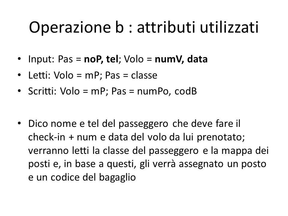 Operazione b : attributi utilizzati Input: Pas = noP, tel; Volo = numV, data Letti: Volo = mP; Pas = classe Scritti: Volo = mP; Pas = numPo, codB Dico