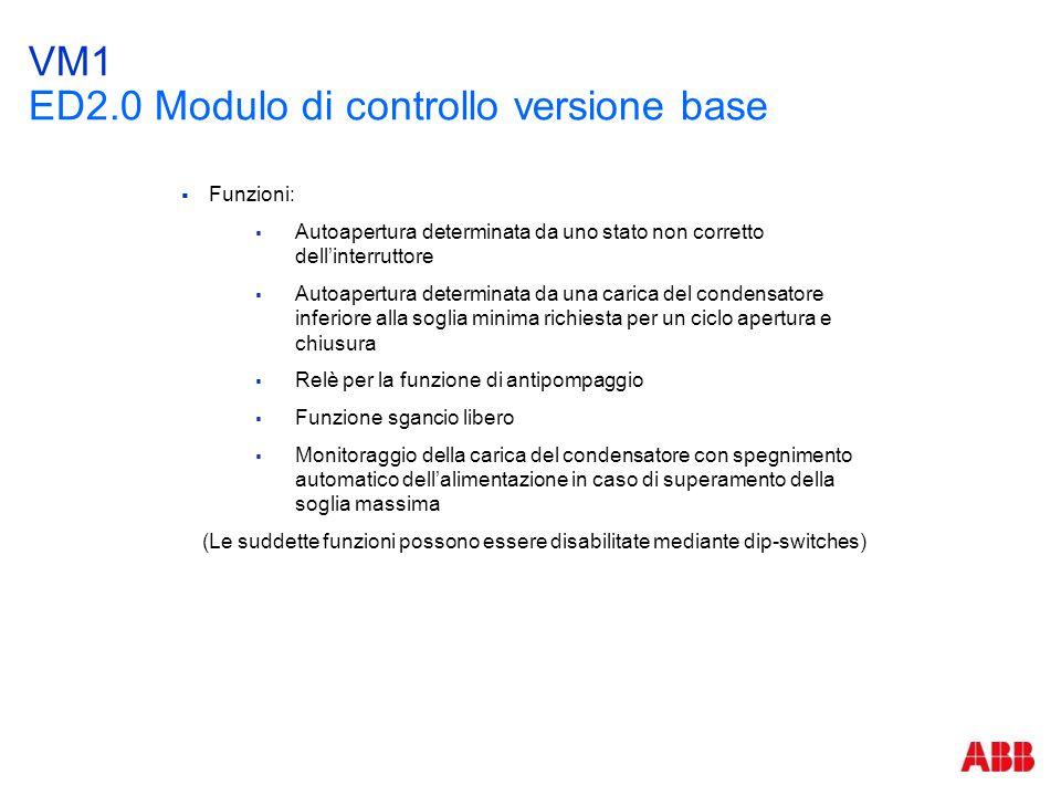VM1 ED2.0 Modulo di controllo versione base  Funzioni:  Autoapertura determinata da uno stato non corretto dell'interruttore  Autoapertura determin