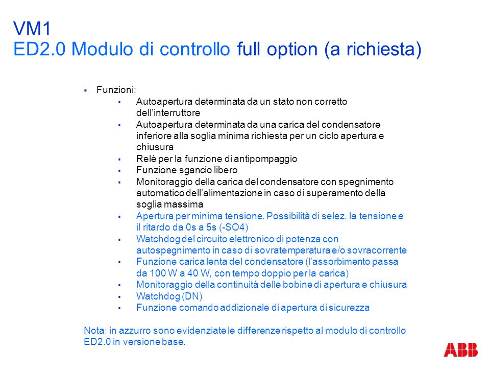 VM1 ED2.0 Modulo di controllo full option (a richiesta)  Funzioni:  Autoapertura determinata da un stato non corretto dell'interruttore  Autoapertu