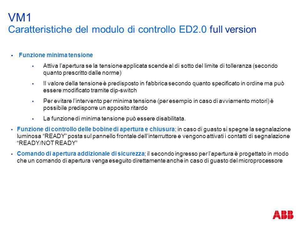 VM1 Caratteristiche del modulo di controllo ED2.0 full version  Funzione minima tensione  Attiva l'apertura se la tensione applicata scende al di so