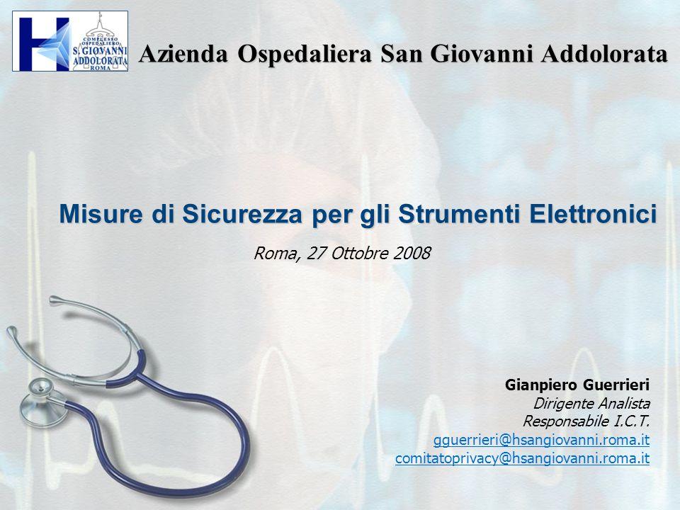 Misure di Sicurezza per gli Strumenti Elettronici Gianpiero Guerrieri Dirigente Analista Responsabile I.C.T. gguerrieri@hsangiovanni.roma.it comitatop