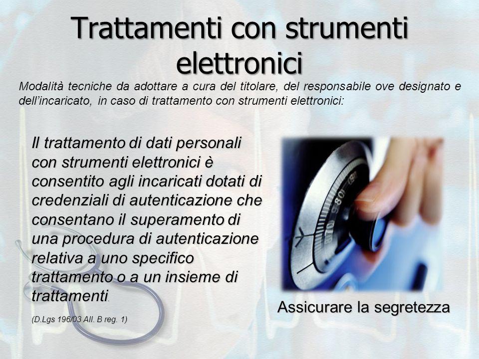 Trattamenti con strumenti elettronici Il trattamento di dati personali con strumenti elettronici è consentito agli incaricati dotati di credenziali di autenticazione che consentano il superamento di una procedura di autenticazione relativa a uno specifico trattamento o a un insieme di trattamenti.