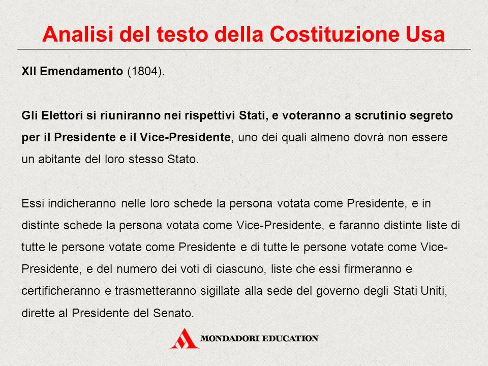 XII Emendamento (1804). Gli Elettori si riuniranno nei rispettivi Stati, e voteranno a scrutinio segreto per il Presidente e il Vice-Presidente, uno d
